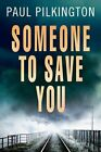Someone to Save You by Paul Pilkington (Paperback, 2015)