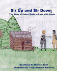 Sir Up and Sir Down: The Story of Cakes Made in Pans with Syrup by Daniel W Merrick Ph D (Paperback / softback, 2010)