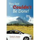 They Said It Couldn't Be Done 9780595518203 by Charles R. Hawley Hardcover