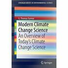 Modern Climate Change Science: An Overview of Today's Climate Change Science by G. Thomas Farmer (Paperback, 2014)