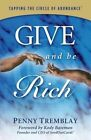 Give and Be Rich: Tapping the Circle of Abundance by Penny Tremblay (Hardback, 2014)