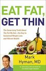 Eat Fat, Get Thin : Why the Fat We Eat Is the Key to Sustained Weight Loss and Vibrant Health by Mark Hyman (2016, Hardcover)
