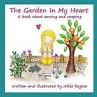 The Garden in My Heart: A Book about Sowing and Reaping by Nikki Rogers (Paperback / softback, 2013)