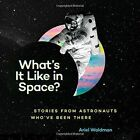 What's it Like in Space?: Stories from Astronauts Who've Been There by Ariel Waldman (Hardback, 2016)