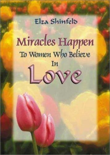 Miracles Happen to Women Who Believe in Love by Elza Shinfeld