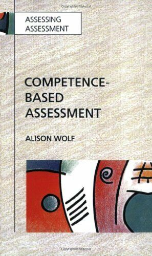 Competence-Based Assessment (Assessing Assessment) By Alison Wolf