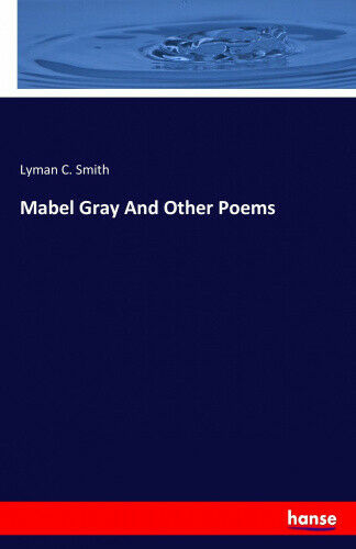 Mabel Gray and Other Poems by Smith, Lyman C..