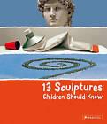 13 Sculptures Children Should Know by Angela Wenzel (Hardback, 2010)