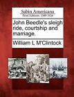 John Beedle's Sleigh Ride, Courtship and Marriage. by William L M'Clintock (Paperback / softback, 2012)