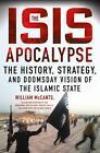 The ISIS Apocalypse von William McCants (2015, Gebundene Ausgabe)