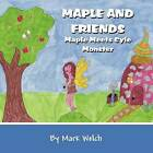 Maple and Friends: Maple Meets Cyle Monster by Mark Welch (Paperback / softback, 2012)