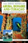 Dive Sites of: The Dive Sites of Aruba, Bonaire, and Curacao : Conprehensive Coverage of Diving and Snorkeling by Jack Jackson (2000, Paperback)