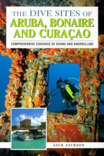 The Dive Sites of Aruba, Bonaire, and Curacao : Comprehensive Coverage of Diving