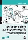 166 Sport-Spiele zur Psychomotorik von Gabriele Klink (2016, Geheftet)