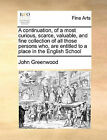 A Continuation, of a Most Curious, Scarce, Valuable, and Fine Collection of All Those Persons Who, Are Entitled to a Place in the English School by John Greenwood (Paperback / softback, 2010)