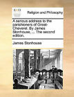 A Serious Address to the Parishioners of Great-Cheverel. by James Stonhouse, ... the Second Edition. by James Stonhouse (Paperback / softback, 2010)