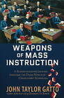 Weapons of Mass Instruction: A Schoolteacher's Journey Through the Dark World of Compulsory Schooling by John Taylor Gatto (Paperback, 2010)
