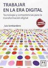 Trabajar en la Era Digital: Tecnologia y Competencias Para la Transformacion Digital by Luis Lombardero Rodil (Paperback / softback, 2016)