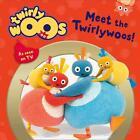 Meet the Twirlywoos (2015, Gebundene Ausgabe)