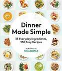 Dinner Made Simple: 35 Everyday Ingredients, 350 Easy Recipes by The Editors of Real Simple Magazine (Paperback / softback, 2016)