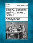 Elias C. Benedict Against James J. Belden by Anonymous (Paperback / softback, 2012)