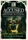 Accused: British Witches Throughout History by Willow Winsham (Hardback, 2016)