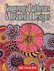 Gorgeous Patterns & Beautiful Designs Adult Coloring Book by Lilt Kids Coloring Books (Paperback / softback, 2014)