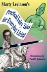 Practical Fairy Tales for Everyday Living 9780595421404 by Martin H Levinson