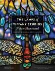 The Lamps of Tiffany Studios, The: Nature Illuminated by Rebecca Klassen, Margaret K. Hofer (Hardback, 2016)