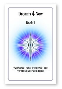 Dreams4Now-Book-1-Taking-you-from-where-you-are-to-where-you-wish-to-be