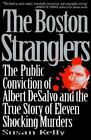 The Boston Stranglers : The Wrongful Conviction of Albert DeSalvo and the True Story of Eleven Shocking Murders by Susan Kelly (1995, Hardcover)