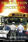 Destination Uncertain: A Cody Bryant Mystery by MR Larry E Lavoie (Paperback / softback, 2013)