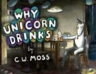 Why Unicorn Drinks by C. W. Moss (2013, Paperback)