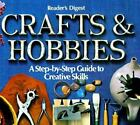 Crafts and Hobbies : A Step-by-Step Guide to Creative Skills by Reader's Digest Editors (1981, Hardcover)