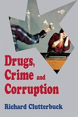 Drugs, Crime, and Corruption: Thinking the Unthinkable, Clutterbuck, Richard, Ve