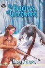 The Huntress of Greenwood by Nancy A Hansen (Paperback / softback, 2012)