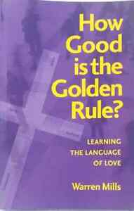 How-Good-is-the-Golden-Rule-Learning-the-Language-of-Love-by-Warren-Mills-used