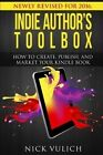Indie Author's Toolbox: How to Create, Publish, and Market Your Kindle Book by Nick Vulich (Paperback / softback, 2014)