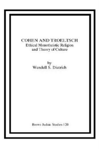 Cohen And Troeltsch: Ethical Monotheistic Religion And Theory Of Culture