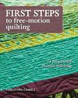 First Steps To Free-motion Quilting: 24 Projects for Fearless Stitching by Christina Cameli (Paperback, 2013)