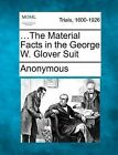...the Material Facts in the George W. Glover Suit by Anonymous (Paperback / softback, 2012)