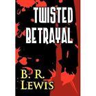 Twisted Betrayal by B R Lewis (Hardback, 2012)