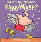 What's the Opposite, Piggywiggy? by Christyan Fox, Diane Fox (Board book, 2002)
