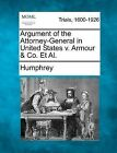 Argument of the Attorney-General in United States V. Armour & Co. et al. by Humphrey (Paperback / softback, 2012)