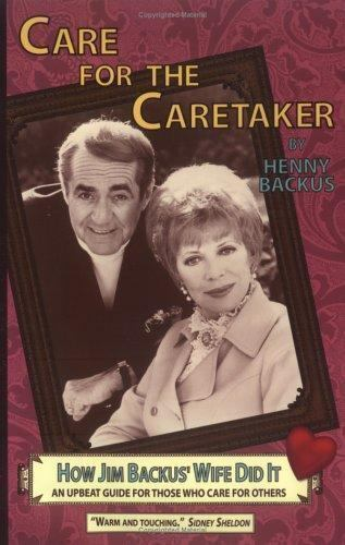 Care for the Caretaker : How Jim Backus' Wife Did It: An Upbeat Guide for Those
