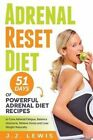 Adrenal Reset Diet: 51 Days of Powerful Adrenal Diet Recipes to Cure Adrenal Fatigue, Balance Hormone, Relieve Stress and Lose Weight Naturally by J J Lewis (Paperback / softback, 2015)