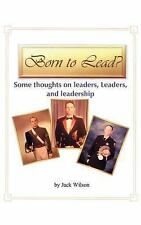Born to Lead by Jack Wilson (2005, Paperback)