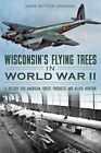 Wisconsin's Flying Trees in World War II: A Victory for American Forest Products and Allied Aviation by Sara Witter Connor (Paperback / softback, 2014)