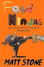 Food Ninjas : How to Raise Kids to Be Lean, Mean, Eating Machines by Matt...