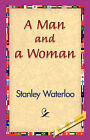 A Man and a Woman by Stanley Waterloo (Paperback / softback, 2007)